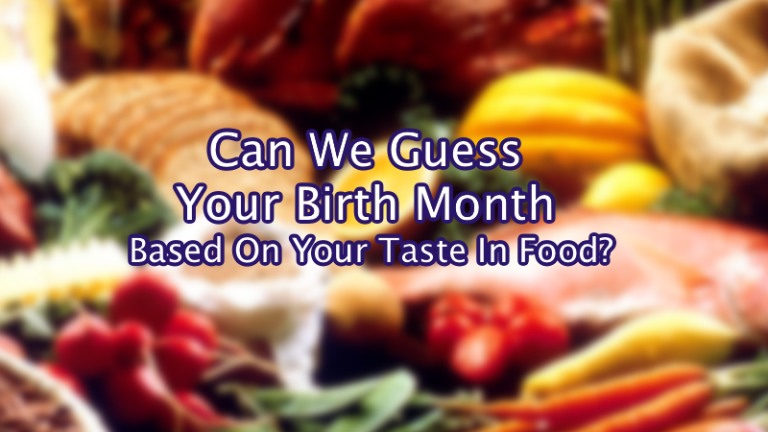 Can We Guess Your Birth Month Based On Your Taste In Food?
