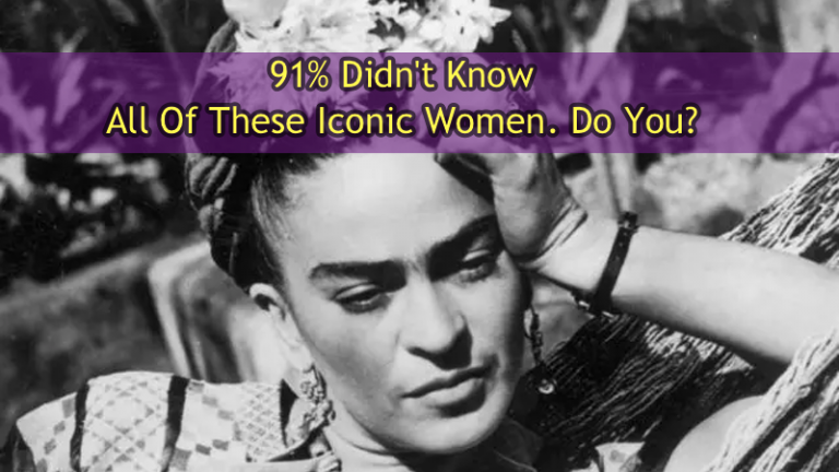 91% Didn't Know All Of These Iconic Women. Do You?