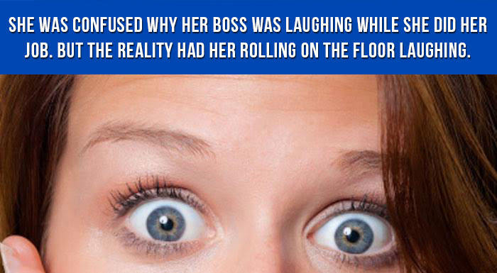 Woman is confused why her boss was laughing while she did for Rolling on the floor laughing